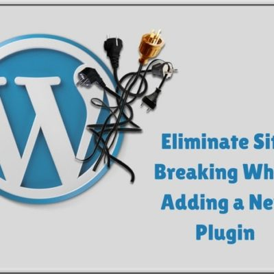 7 Tips to Avoid Breaking Your Website with a New WordPress Plugins