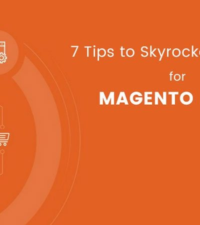 7 Tips to Get Skyrocketing Sales for Your Magento Store